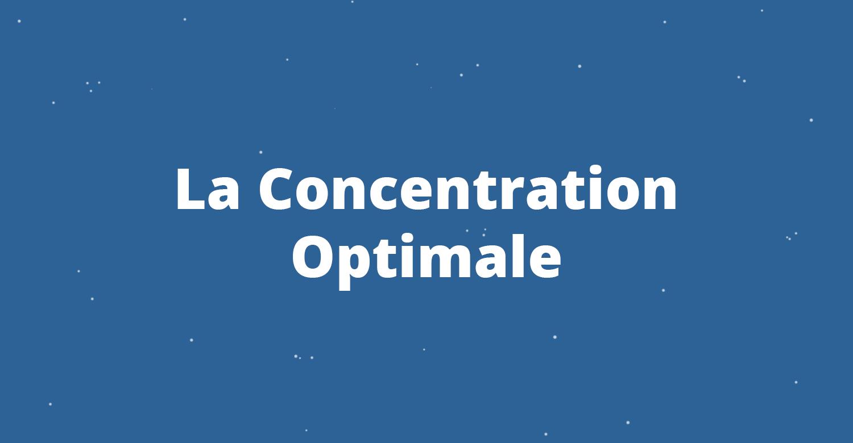 La Concentration Optimale