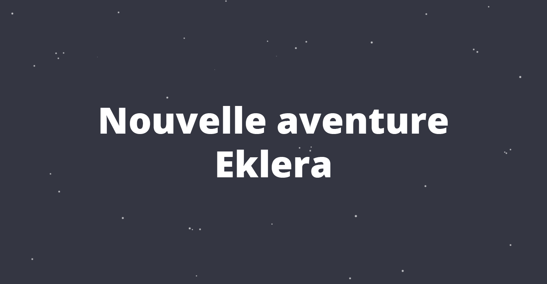Nouvelle aventure Eklera