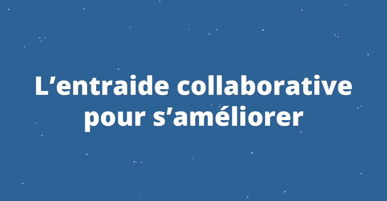 L'entraide collaborative pour s'améliorer