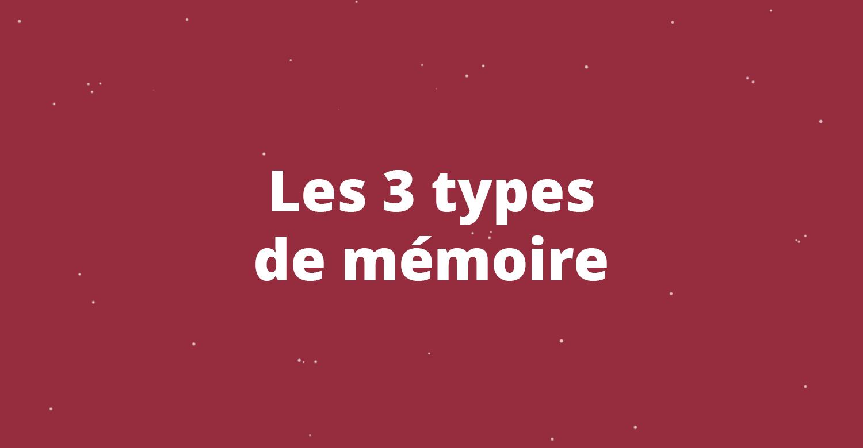Les 3 types de mémoire